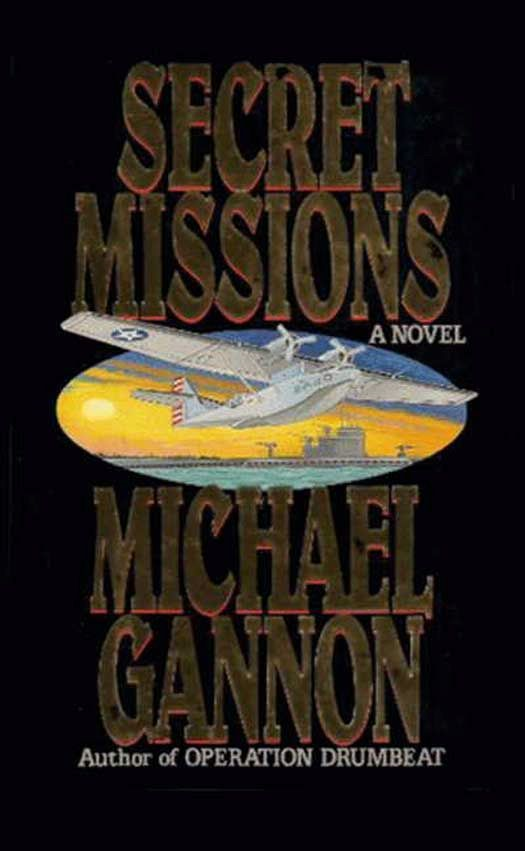 Secret Missions: A Novel By: Michael Gannon