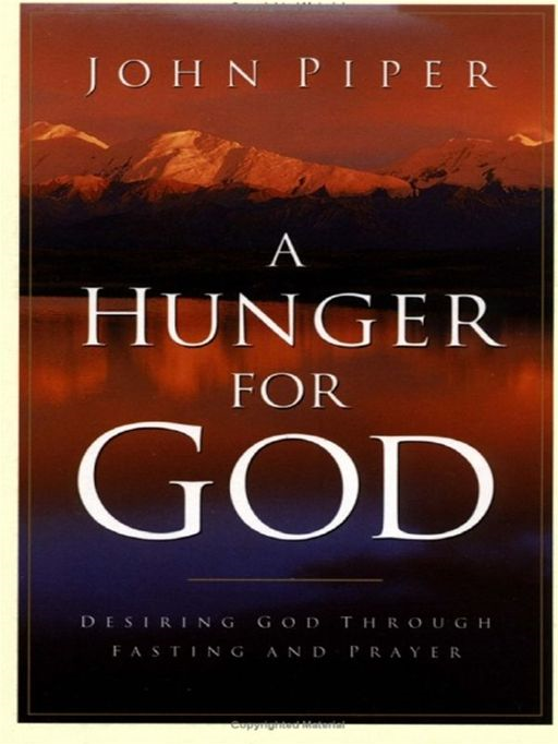 A Hunger for God: Desiring God through Fasting and Prayer By: John Piper