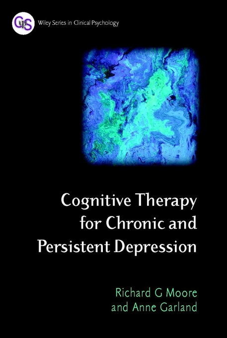 Cognitive Therapy for Chronic and Persistent Depression By: Moore, Richard G.