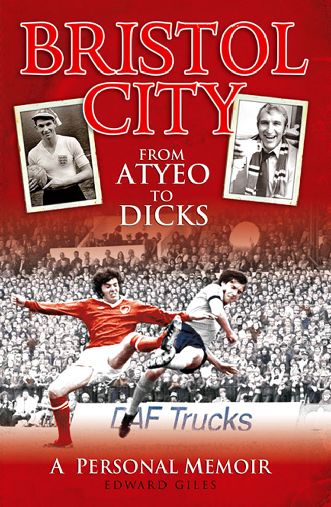 Bristol City: From Atyeo to Dicks - A Personal Memoir
