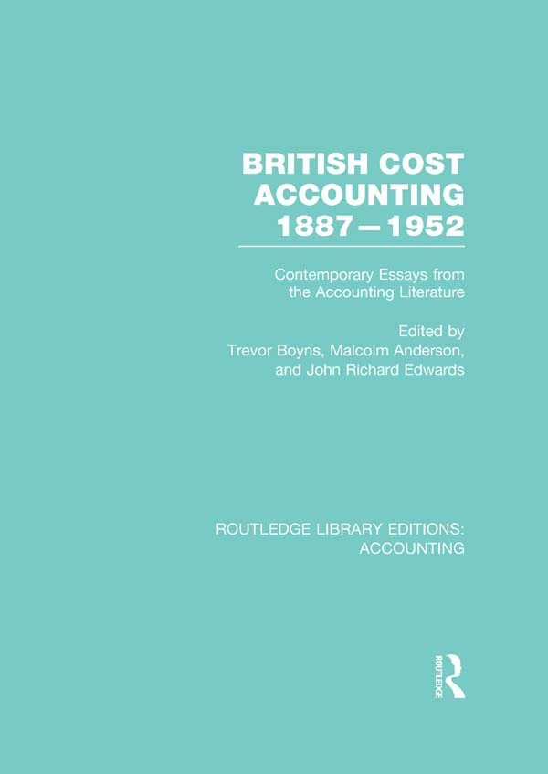 British cost accounting 1887-1952 : contemporary essays from the accounting literature. Contemporary Essays from the Accounting Literature
