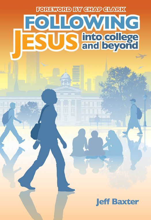 Following Jesus into College and Beyond By: Jeff   Baxter