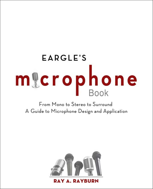 Eargle's The Microphone Book From Mono to Stereo to Surround - A Guide to Microphone Design and Application
