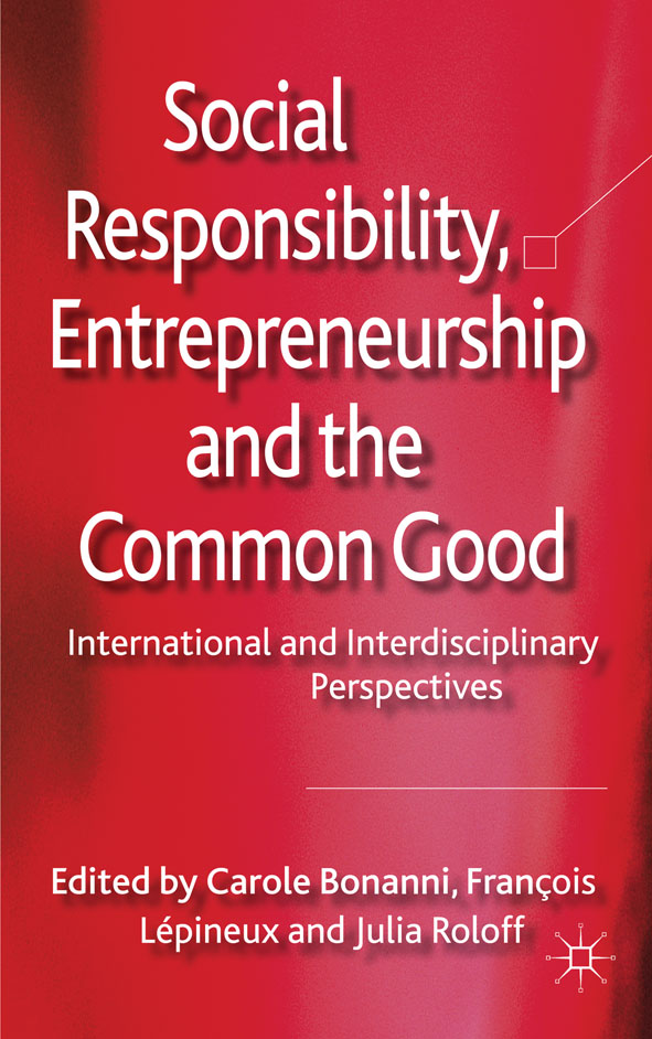 Social Responsibility,  Entrepreneurship and the Common Good International and Interdisciplinary Perspectives