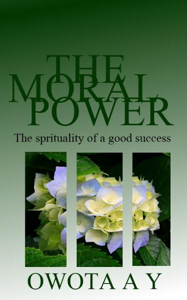 The Moral Power 'The spirituality of a good Success'