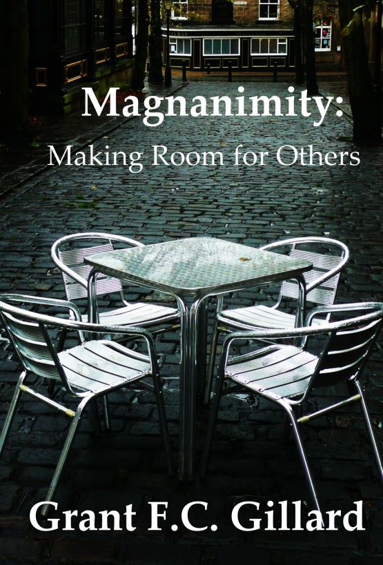 Magnanimity: Making Room for Others By: Grant Gillard