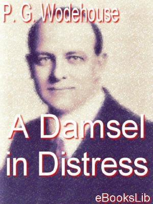 A Damsel in Distress By: Wodehouse, P.G.