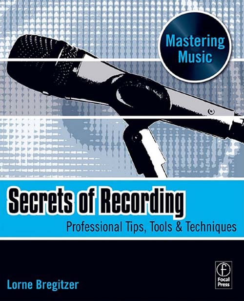Secrets of Recording By: Lorne Bregitzer