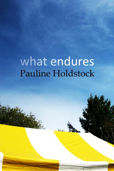 What Endures By: Pauline Holdstock