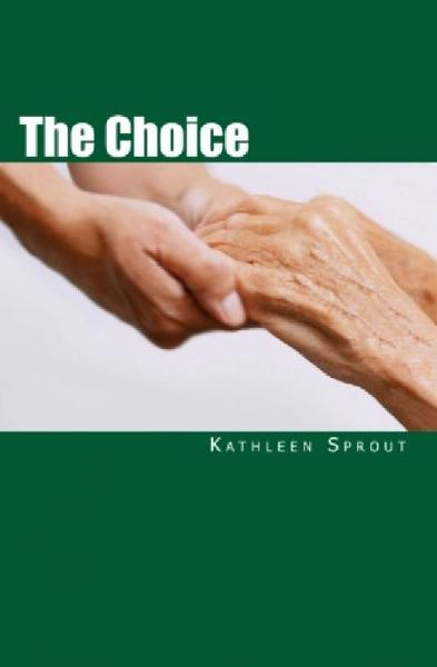 The Choice By: Kathleen Sprout