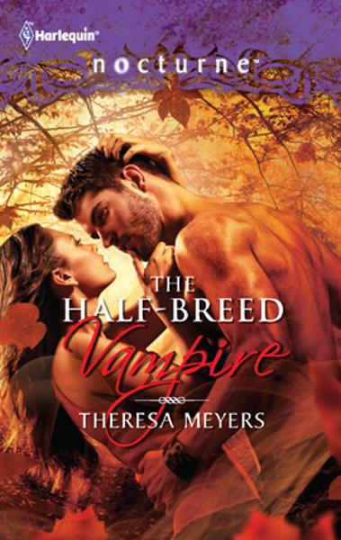 The Half-Breed Vampire By: Theresa Meyers