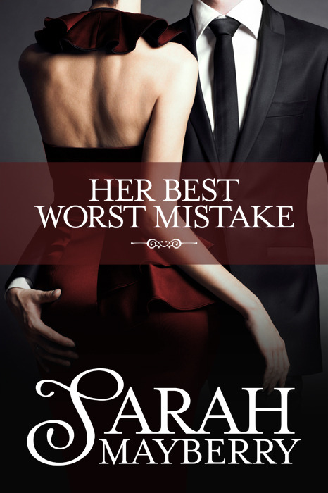 Her Best Worst Mistake By: Sarah Mayberry