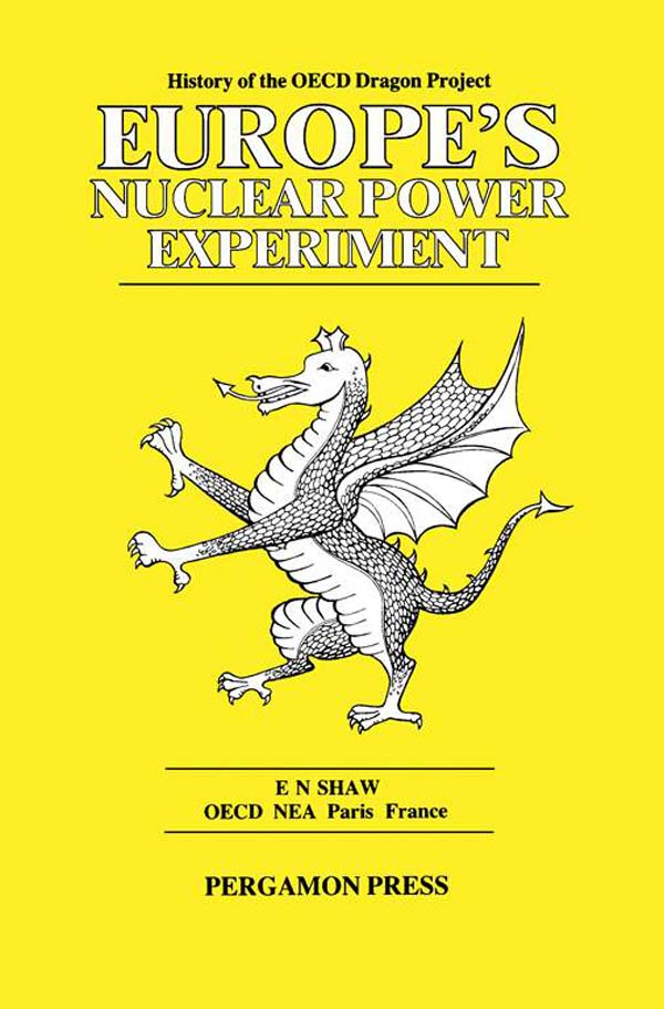 Europe's Nuclear Power Experiment History of the OECD Dragon Project