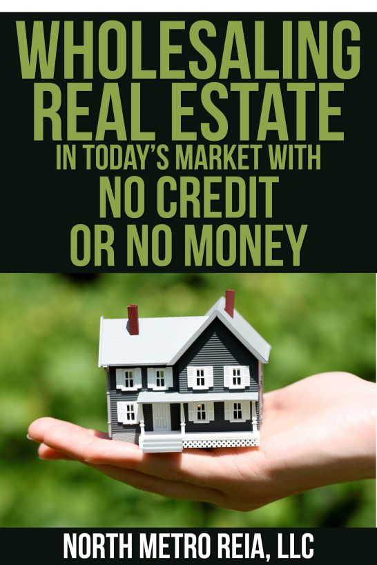Wholesaling Real Estate in Today's Market with No Credit or No Money
