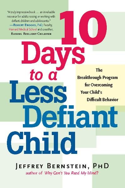 10 Days to a Less Defiant Child: The Breakthrough Program for Overcoming Your Child's Difficult Behavior By: Ph.D. Jeffrey Bernstein Ph.D.