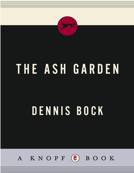 The Ash Garden By: Dennis Bock