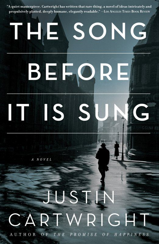 The Song Before It Is Sung: A Novel By: Justin Cartwright