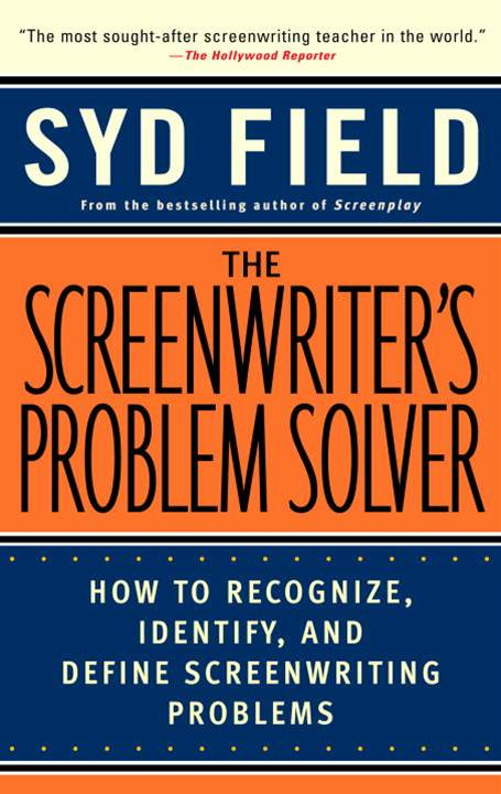 The Screenwriter's Problem Solver By: Syd Field