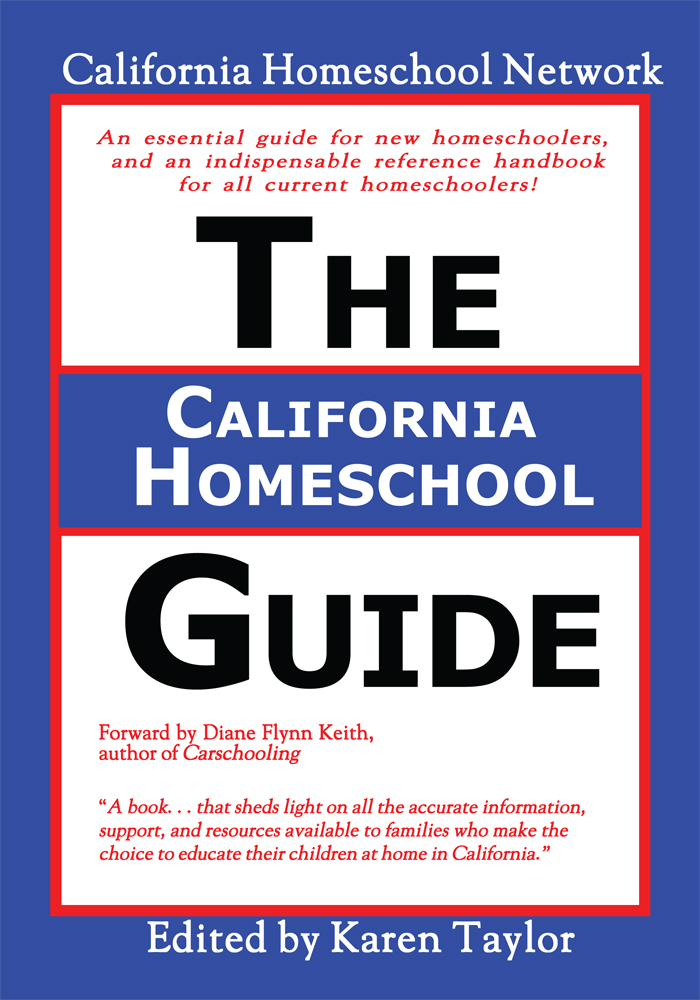 The California Homeschool Guide - Second Edition By: Karen Taylor