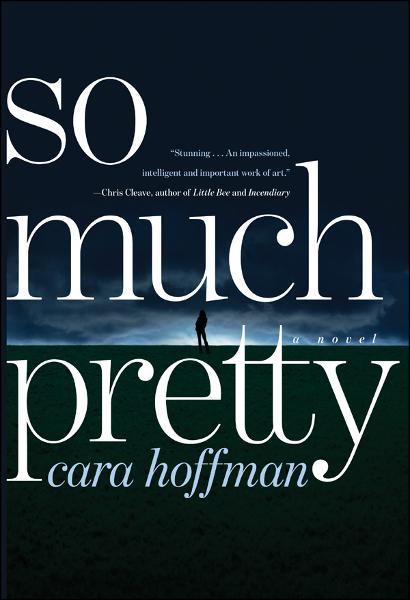 So Much Pretty By: Cara Hoffman