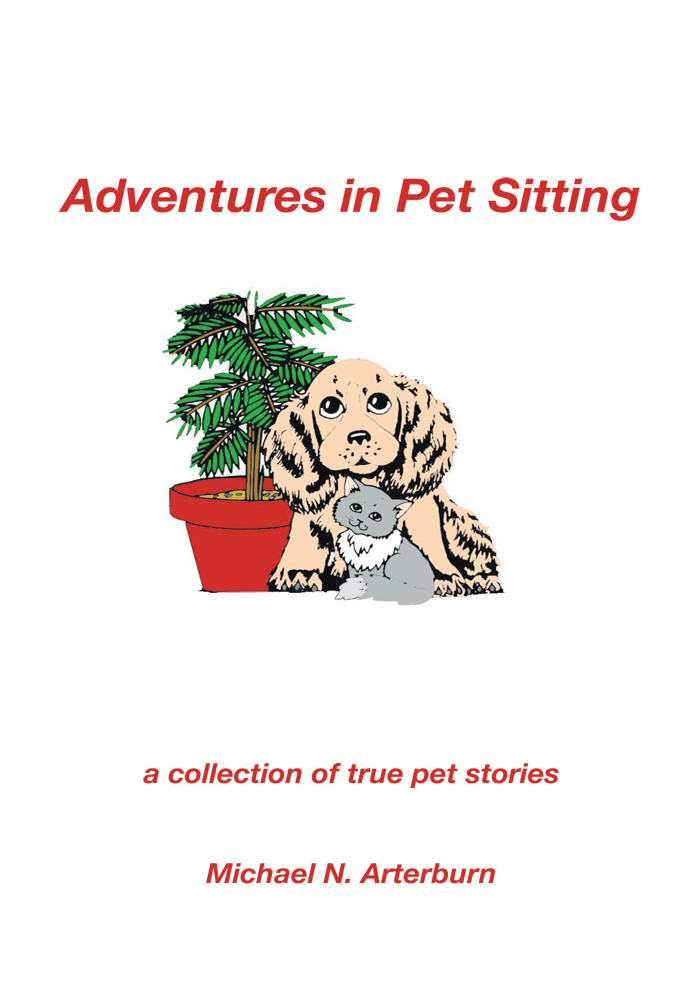 Adventures in Pet Sitting By: Michael N. Arterburn