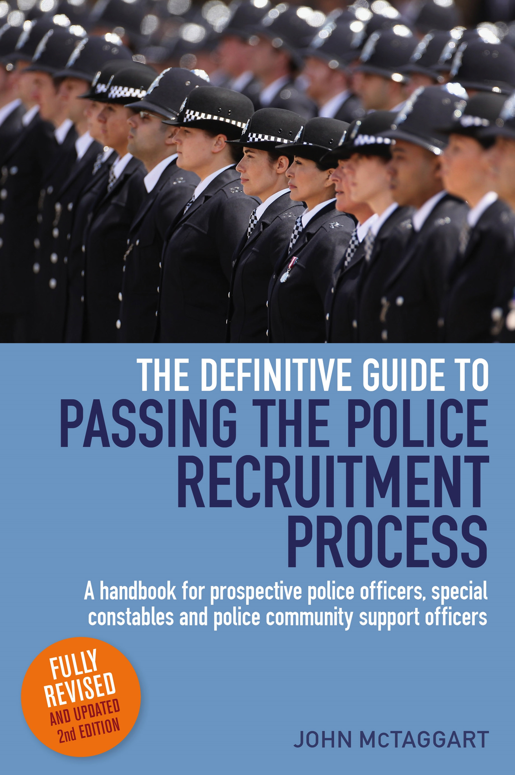 Definitive Guide To Passing The Police Recruitment Process A handbook for prospective police officers,  special constables and police community support