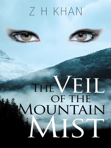 The Veil of the Mountain Mist By: Z H Khan