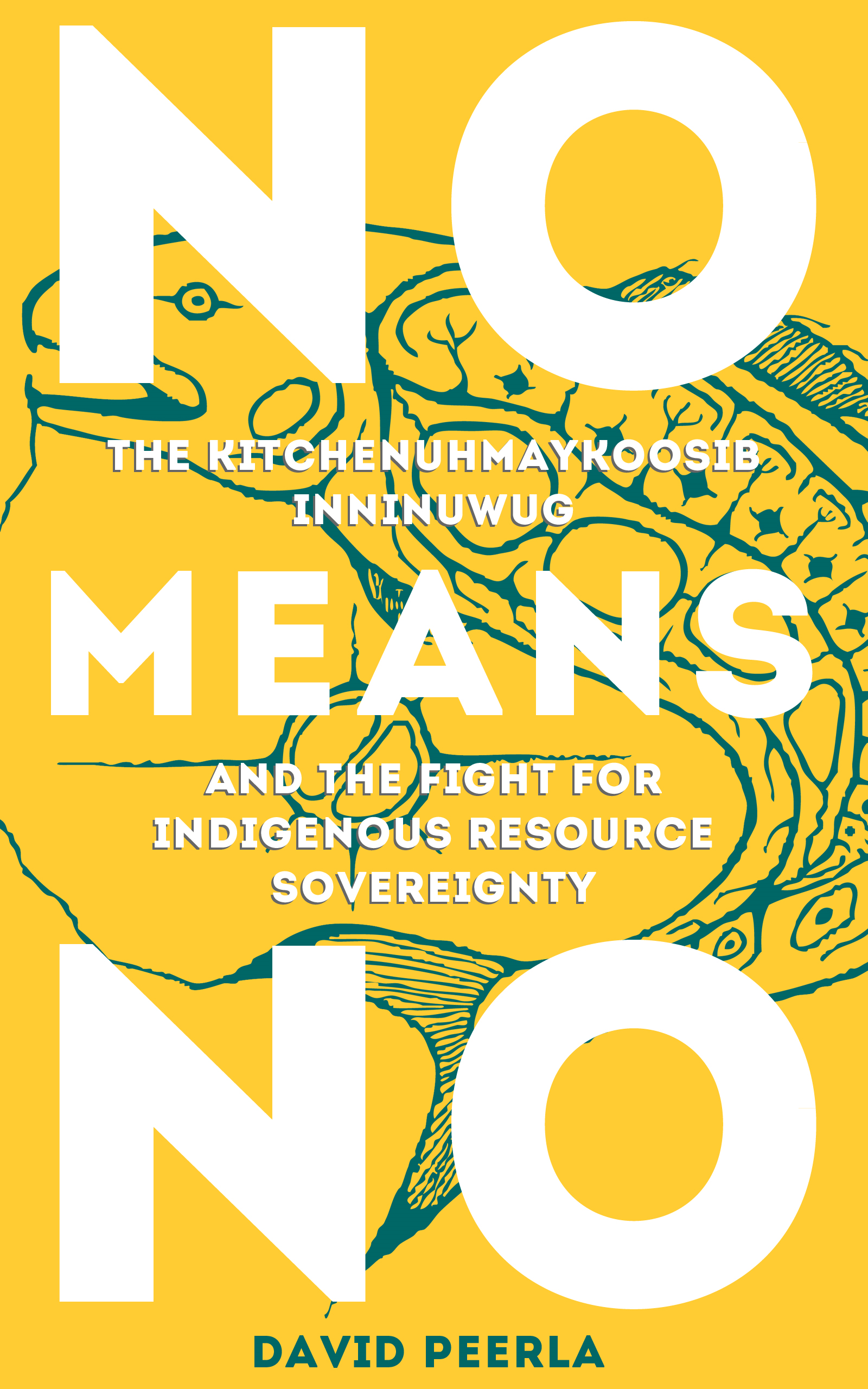 NO MEANS NO, THE KITCHENUHMAYKOOSIB INNINUWUG AND THE FIGHT FOR RESOURCE SOVEREIGNTY By: DAVID PEERLA