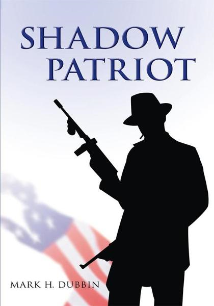 Shadow Patriot By: Mark Dubbin