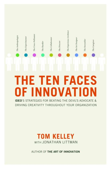 The Ten Faces of Innovation By: Jonathan Littman,Tom Kelley