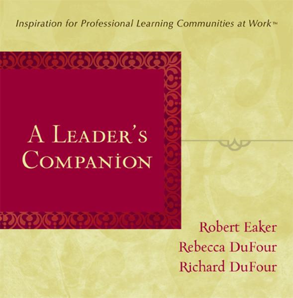 A Leader's Companion: Inspiration for Professional Learning Communities at Work By: Richard DuFour,Robert Eaker