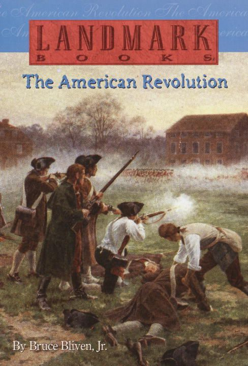 The American Revolution By: Bruce Bliven, Jr.