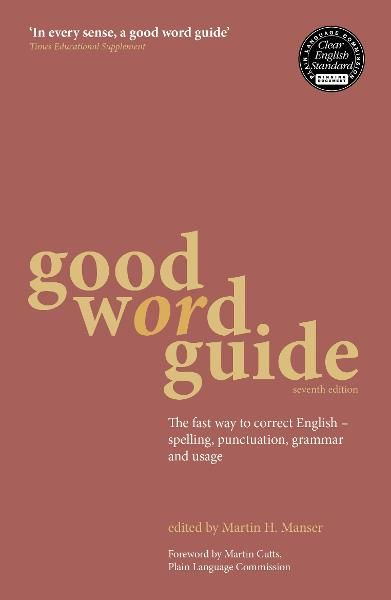 Good Word Guide: The fast way to correct English - spelling, punctuation, grammar and usage