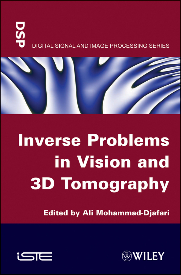 Inverse Problems in Vision and 3D Tomography By: