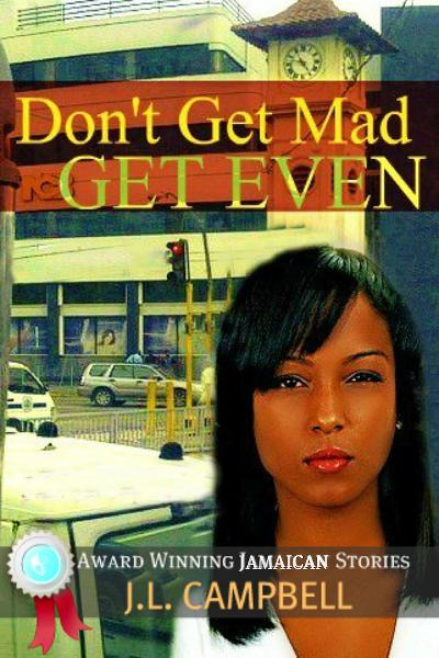 Don't Get Mad…Get Even By: J.L. Campbell