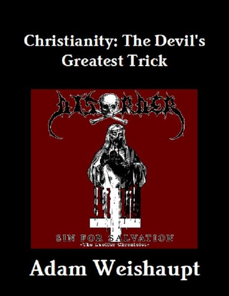 Christianity: The Devil's Greatest Trick By: Adam Weishaupt