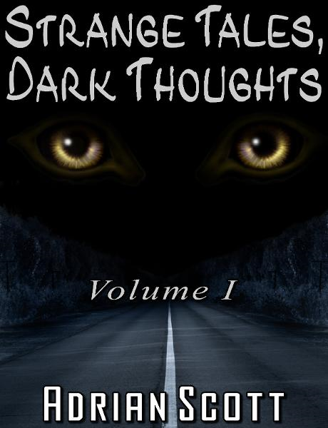 Strange Tales, Dark Thoughts volume I By: Adrian Scott