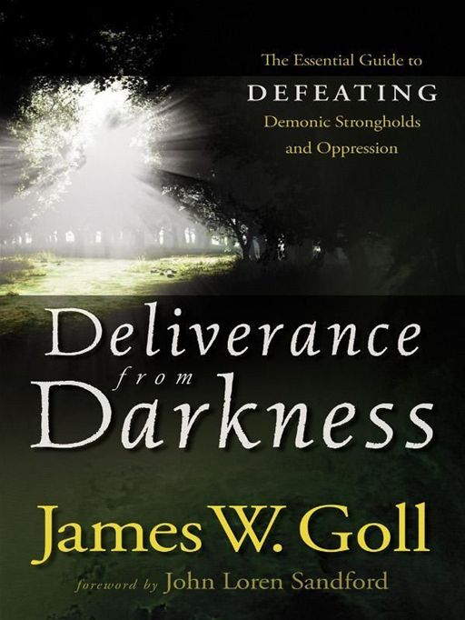 Deliverance from Darkness By: James W. Goll
