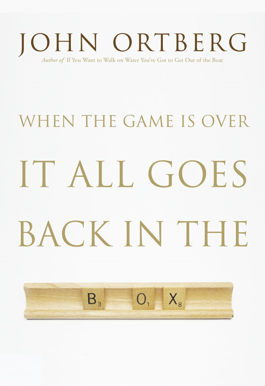 When the Game Is Over, It All Goes Back in the Box By: John   Ortberg