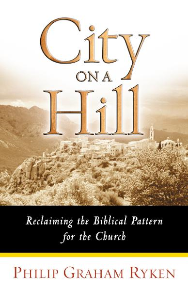 City on a Hill By: Philip Graham Ryken