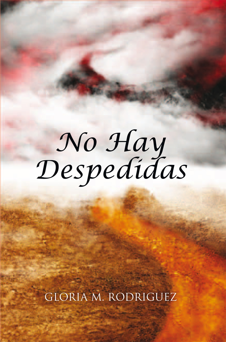 No Hay Despedidas By: Gloria M. Rodriguez