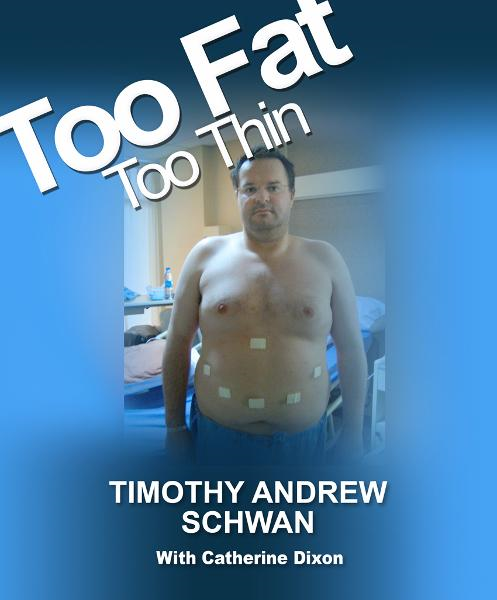 Too Fat Too Thin By: Timothy Andrew Schwan