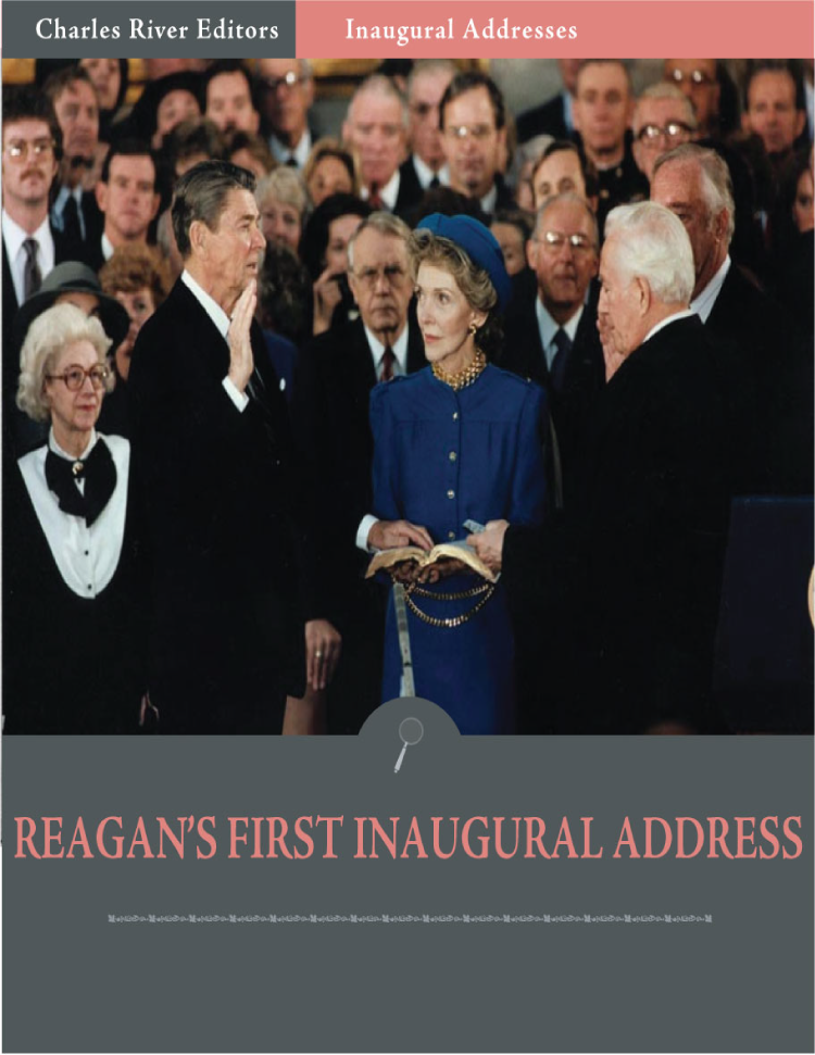 Inaugural Addresses: President Ronald Reagans First Inaugural Address (Illustrated) By: Ronald Reagan