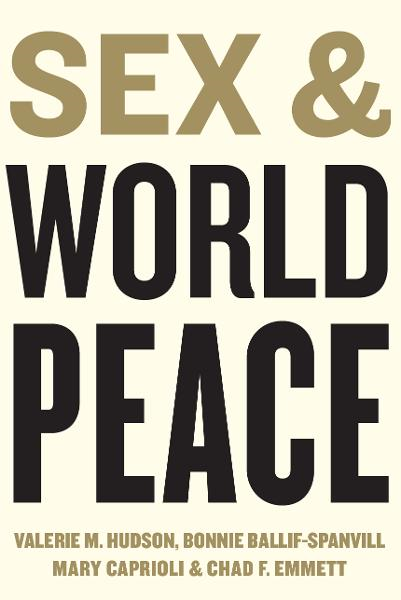 Sex and World Peace By: Bonnie Ballif-Spanvill,Chad Emmett,Mary Capriolo,Valerie Hudson