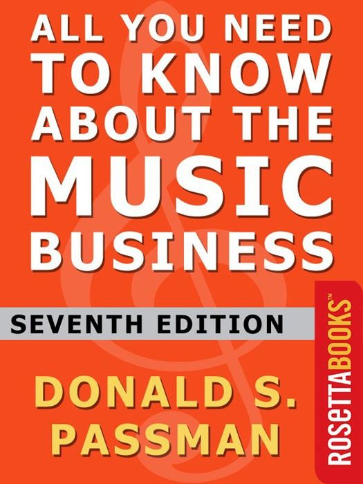All You Need to Know About The Music Business By: Donald Passman