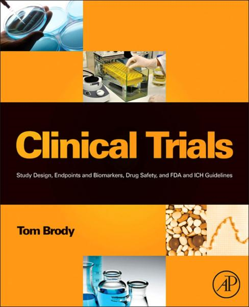 Clinical Trials Study Design,  Endpoints and Biomarkers,  Drug Safety,  and FDA and ICH Guidelines
