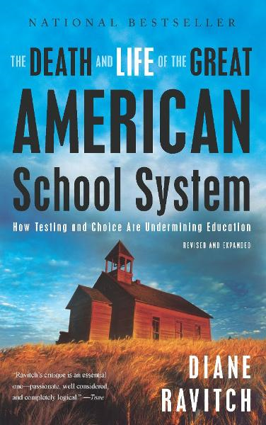 The Death and Life of the Great American School System By: Diane Ravitch