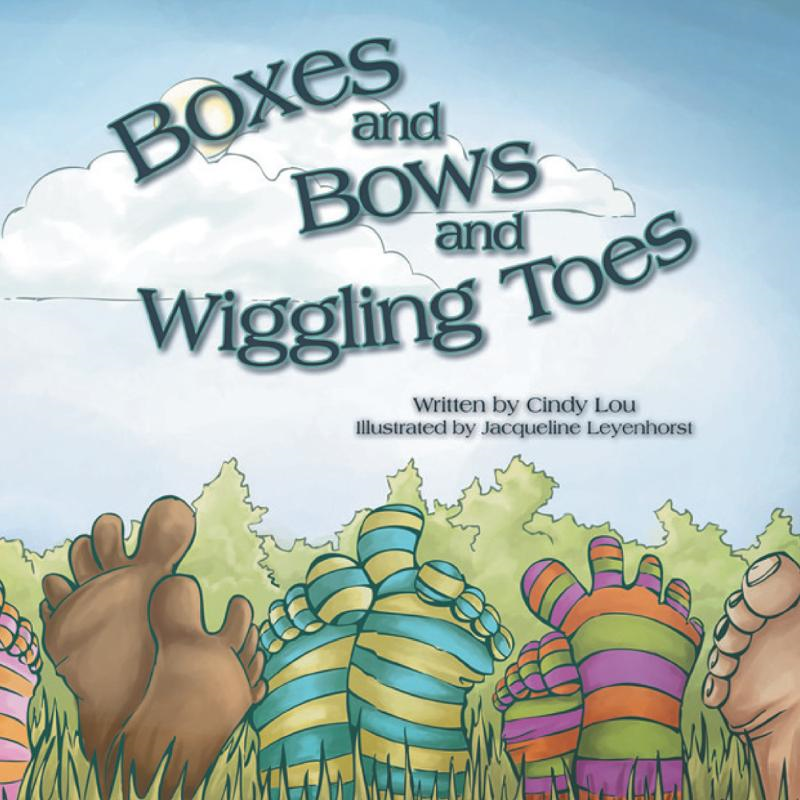 Boxes and Bows and Wiggling Toes By: Cindy Lou