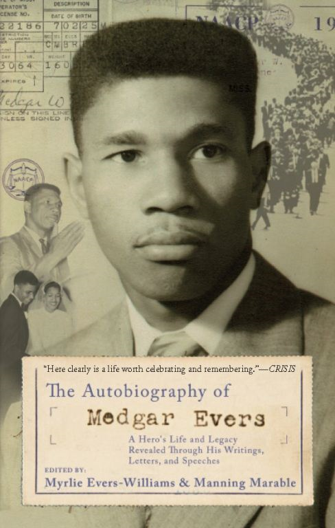 The Autobiography of Medgar Evers: A Hero's Life and Legacy Revealed Through His Writings, Letters, and Speeches By: Manning Marable,Myrlie Evers-Williams