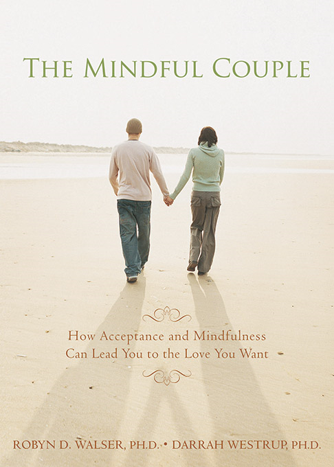 The Mindful Couple By: Darrah Westrup, PhD,Robyn Walser, PhD